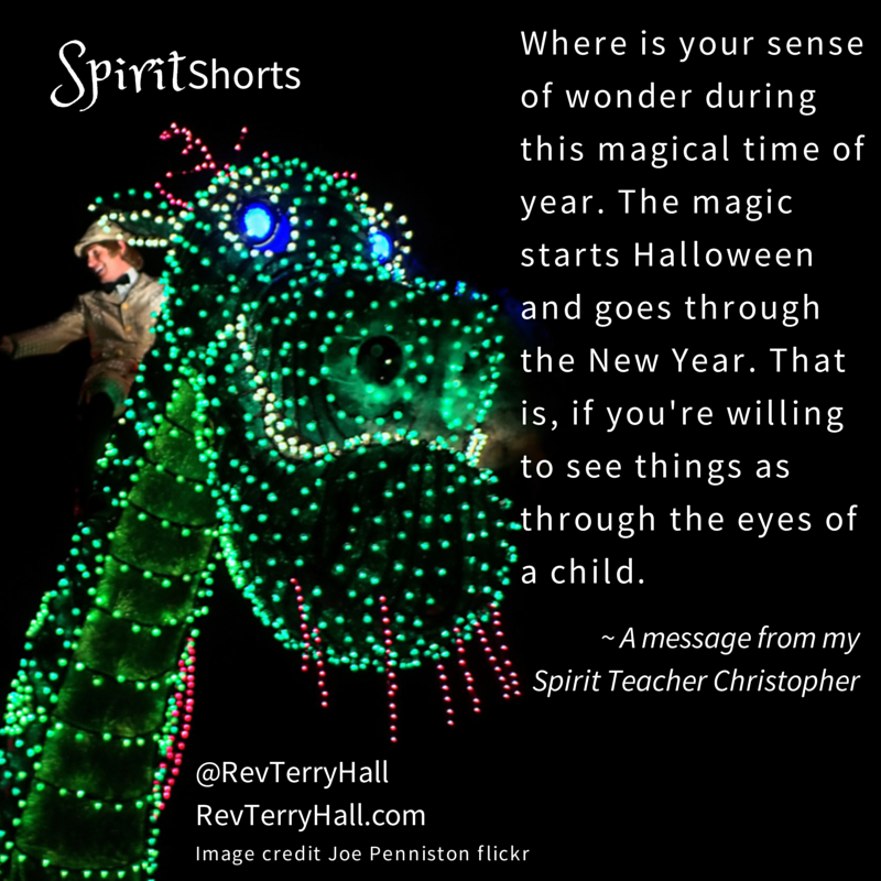 Where is your sense of wonder during this magical time of year. The magic starts Halloween and goes through the New Year. That is, if you're willing to see things as through the eyes of a child.