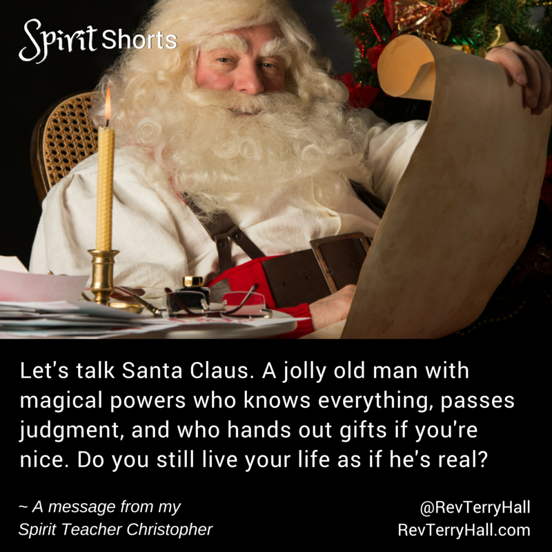 Let's talk Santa Claus. A jolly old man with magical powers who knows everything, passes judgment, and who hands out gifts if you're nice. Do you still live your life as if he's real?