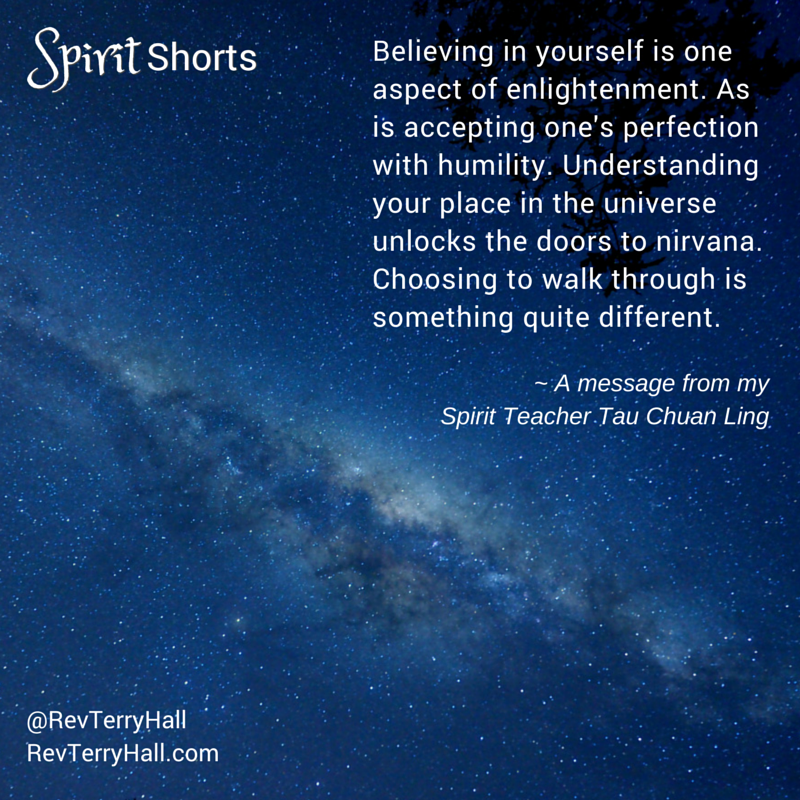 Believing in yourself is one aspect of enlightenment. As is accepting one's perfection with humility. Understanding your place in the universe unlocks the doors to nirvana. Choosing to walk through is something quite different.
