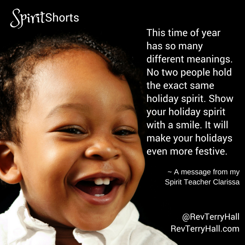 This time of year has so many different meanings. No two people hold the exact same holiday spirit. Show your holiday spirit with a smile. It will make your holidays even more festive.