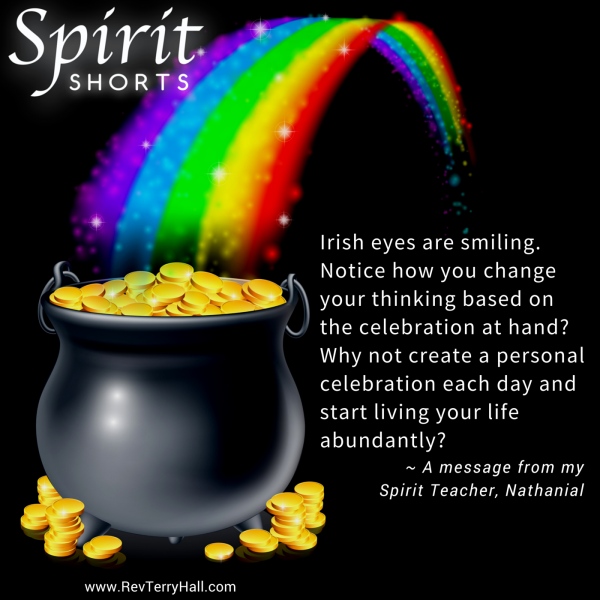 change my life: Irish eyes are smiling. Notice how you change your thinking based on the celebration at hand? Why not create a personal celebration each day and start living your life abundantly?