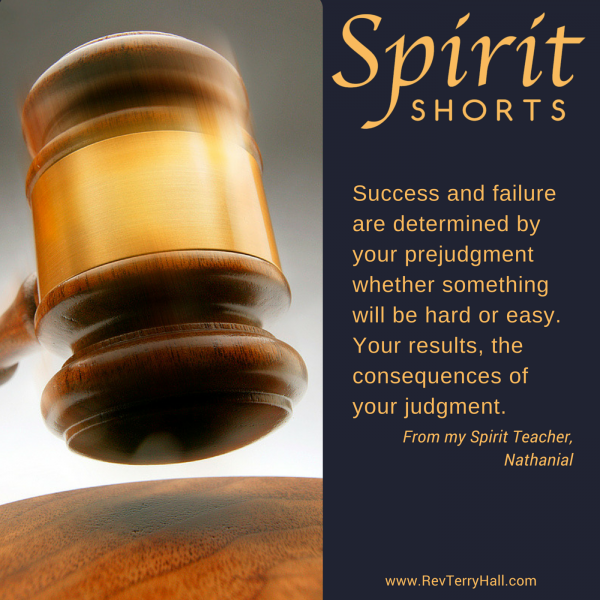 Spiritual Power. Success and failure are determined by your prejudgment whether something will be hard or easy. Your results, the consequences of your judgment.