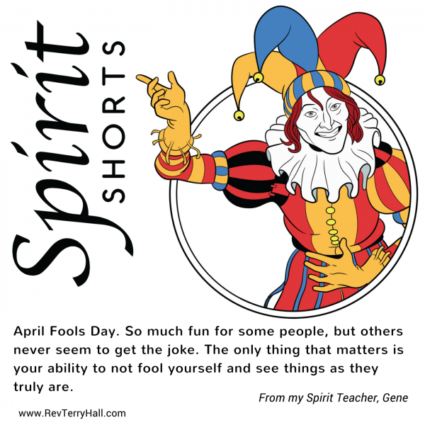 Spiritual Formation. April Fools Day. So much fun for some people, but others never seem to get the joke. The only thing that matters is your ability to not fool yourself and see things as they truly are.