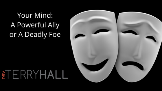 your mind is either a powerful ally or a deadly foe